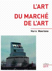 Marie Mertens, L'Art du marché de l'art. Editions Que. Un livre dérangeant sur le milieu de l'art, des galeries, des musées et des... Drac.