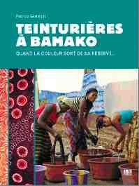 Teinturières à Bamako, de Patricia Gérimont. Editions Ibis Press