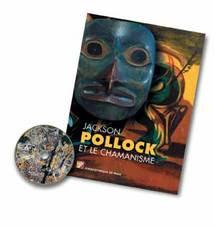 Jackson Pollock et le chamanisme, de Stephen Polcari. Editions Pinacothèque de Paris