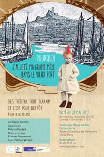 Pourquoi j'ai jeté ma grand-mère dans le Vieux-Port, de  Serge Valletti. Théâtre de l'Épée de Bois-Cartoucherie, Paris, du 9 au 21 mai 2017