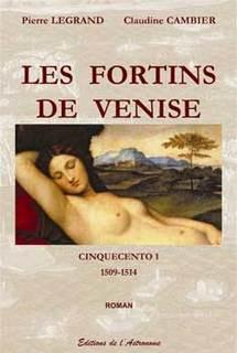 Les fortins de Venise, 1509 - 1514. Cinquecento I. Pierre Legrand et Claudine Cambier, Editions de l'Astronome