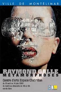 18 avril au 14 juin, « Métamorphoses » de Raymond Galle au Centre d'Arts Espace Chabrillan à Montélimar