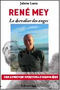 René Mey le Chevalier des Anges, de Juliette Laure. Ed Les Portes du Soleil