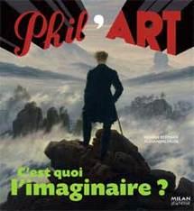 C'est quoi l'imaginaire ? de Heliane Bernard & Alexandre Faure, Milan Jeunesse, collection Phil'Art