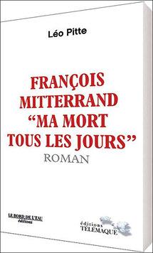 François Mitterrand et la mort, par  Léo Pitte. Ed. Télémaque