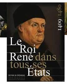 Le Roi René dans tous ses États. Ouvrage collectif sous la direction de Jean-Michel Matz et Elisabeth Verry, Éditions du patrimoine