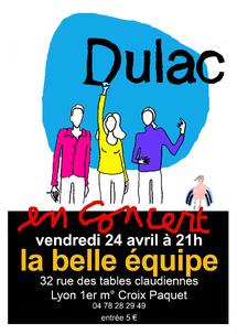 24 avril, Dulac, avec Véronique Bettencourt, chant, textes, Fred Bremeersch,  musique, textes, guitare, chœurs, Guillaume Ponroy,  guitare, chœurs. La Belle Equipe à Lyon