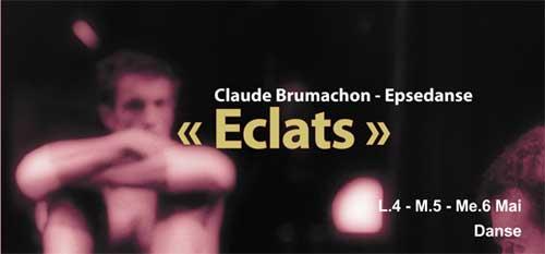 4 au 6 mai, « Eclats », Soirée consacrée au chorégraphe Claude Brumachon. En collaboration avec Epsedanse, CCN de Nantes et TSV. Chapelle Gély, Montpellier