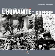 L'Humanité en guerre, photos du front depuis 1860, Editions Lieux Dits. En collaboration avec le Comité International de la Croix-Rouge