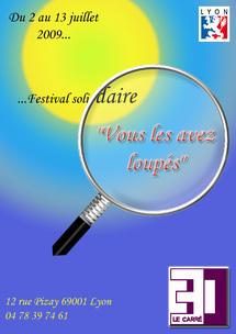 1er au 13 juillet 2009, Festival « Vous les avez loupés ». Premier festival solidaire en France ! à Lyon au théâtre Carré 30