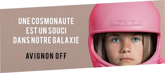 Une cosmonaute est un souci dans notre galaxie, Théâtre de la Bourse du Travail, Avignon Off, du 7 au 30 Juillet à 11H00