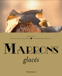 Marrons Glacés, de Martine Vincent, Jean-François Rivière et Marie-France Michalon. Un livre unique et somptueux sur le marron glacé