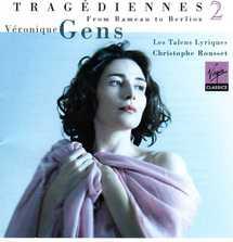 Disque. Tragédiennes, Volume II. De Gluck à Berlioz. Véronique Gens dans la lignée des plus grandes cantatrices françaises