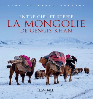 Tuul et Bruno Morandi. Entre ciel et steppe. La Mongolie de Gengis Khan