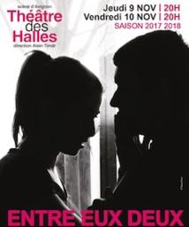 Théâtre des Halles, Avignon. Entre eux Deux, de Catherine Verlaguet, mise en scène Adeline Arias, les 9 et 10/11/17