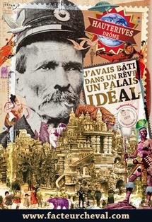 Le rêve du facteur ne connait pas la crise… Nouvelles du Palais Idéal d'Hauterives, Drôme