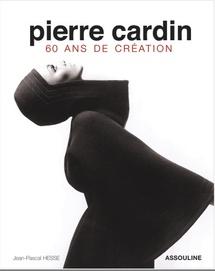 Pierre Cardin, 60 ans de création, textes de Jean-Pascal Hesse, préface de Laurence Benaïm, éditions Assouline
