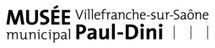 27mars au 19 septembre. Le choix d'un collectionneur, nouvelles donations de Muguette et Paul Dini, au musée Paul Dini, Villefranche (69)