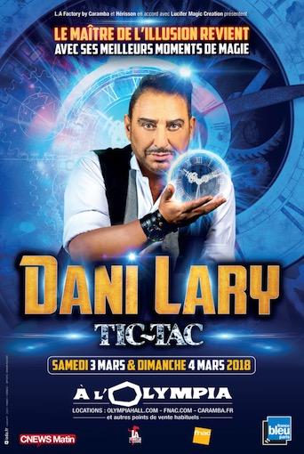 Dani Lary, nouveau spectacle : Tic-Tac, 20 ans de magie et de rêve, la vie extraordinaire de Dani Lary. A Paris, à l'Olympia les 3 et 4 mars 2018