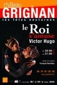 30 juin au 21 août 2010, Le Roi s'amuse de Victor Hugo dans le cadre des Fêtes nocturnes de Grignan, Drôme