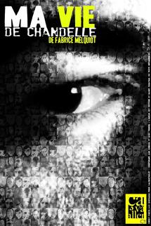 8 au 31 Juillet 200, Avignon Off,  Ma vie de chandelle de Fabrice Melquiot au Theatre Alize à 20h20