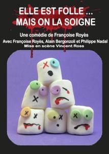 Avignon. Elle est folle mais on la soigne, une comédie de Françoise Royès au Laurette Théâtre du 6 au 29 juillet 2018