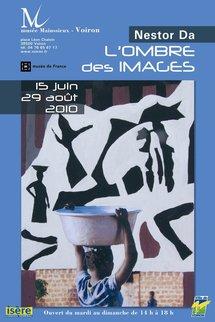 15 juin au 29 août 2010, L'Ombre des images, de Nestor Da. Musée Mainssieux, Voiron