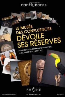 Le musée des Confluences dévoile ses réserves. Exposition au Musée Gallo-romain Lyon-Fourvière; Du 16 décembre au 8 mai 2011