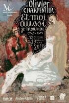 12.10 au 19.12.10 : Olivier Charpentier « Et moi aussi je mourrai », musée Mainssieux, Voiron