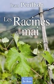 Les Racines de mai, de Jean Périlhon, Editions De Borée