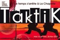 16 > 26.11.10 : TaktiK Le temps s'arrête à La Chapelle, Montpellier