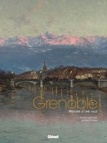 Grenoble, histoire d'une ville. Sous la direction de René Favier. Glénat Livres, Collection Beaux livres patrimoine