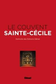 Le Couvent Sainte-Cécile, siège des éditions Glénat, par Béatrice Méténier, Ed Glénat