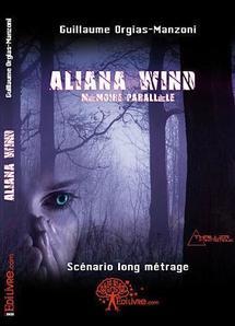 Aliana Wind, Mémoire Parallèle, le tout nouveau thriller fantastique de Guillaume Orgias-Manzoni