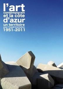 L'Art contemporain et la Côte d'Azur - Un territoire pour l'expérimentation, 1951-2011, œuvres de 200 artistes dans 46 lieux, du 19 juin au 27 novembre