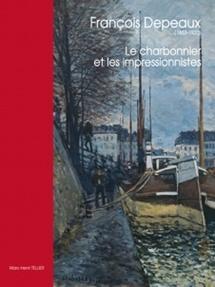 François Depeaux (1853-1920) le charbonnier et les impressionnistes, par Marc-Henri Tellier
