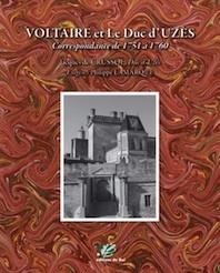 Voltaire et le Duc d'Uzès. Correspondance de 1751 à 1760. Jacques de Crussol, Duc d'Uzès et Philippe Lamarque. Aux Editions du Gui