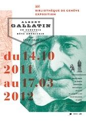 Albert Gallatin, un Genevois aux sources du rêve américain (1761-1849) du 14 octobre 2011 au 17 mars 2012 à la Bibliothèque de Genève
