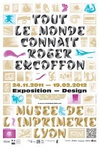 Tout le monde connaît Roger Excoffon, créateur de caractères typographique et affichiste, musée de l'Imprimerie de Lyon, 24 novembre 2011 au 19 février 2012