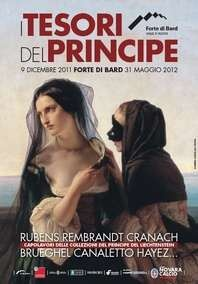 Les Trésors du Prince, Rubens, Brueghel, Rembrandt, Cranach, Canaletto, Hayez…, au Fort de Bard, Val d'Aoste, du 9 décembre 2011 au 31 mai 2012