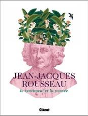 Jean-Jacques Rousseau, Le sentiment et la pensée. Un ouvrage qui célèbre le tricentenaire de la naissance de Jean-Jacques Rousseau (1712-2012)