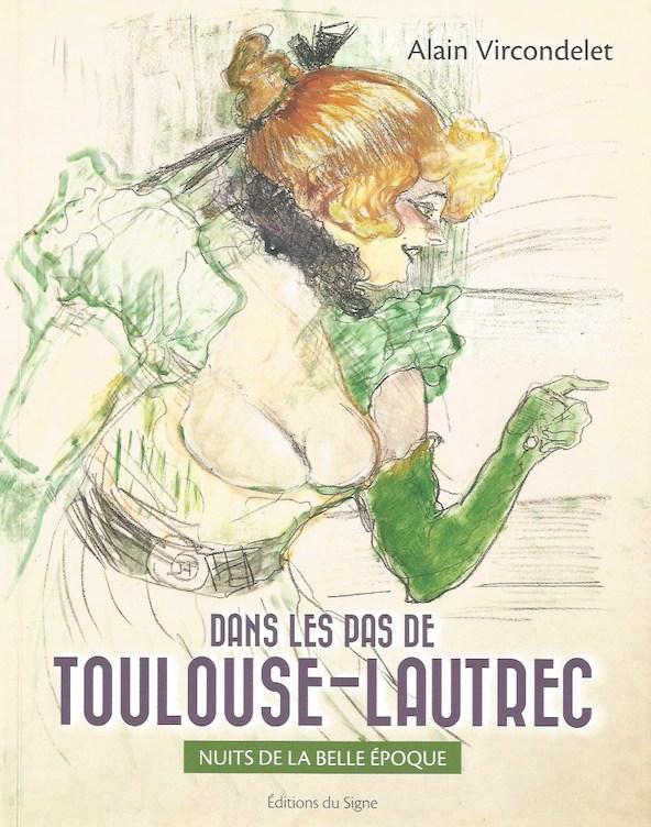 Dans les pas de Toulouse-Lautrec. Nuits de la Belle Epoque. D'Alain Vircondelet, Editions du Signe