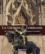 La Grande Lorraine de Clovis à Otto de Habsbourg-Lorraine de Jean Louis von Hauck aux Éditions Hugues de Chivré