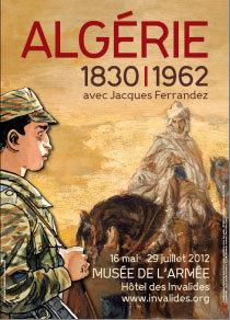 Algérie 1830‐1962, avec Jacques Ferrandez, musée de l'Armée, Hôtel des Invalides, Paris, du 16 mai au 29 juillet 2012
