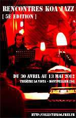 5ème Rencontres Koa Jazz Festival Jazz et musiques improvisées, Théâtre La Vista, Montpellier, du 30 Avril au 13 mai 2012
