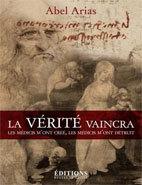 La vérité vaincra Les Médicis m'ont créé, les Médicis m'ont détruit, par Abel Arias, aux Editions Hugues de Chivré