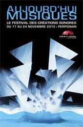 Festival aujourd'hui musiques, Théâtre de l'Archipel, Perpignan du 17 au 24 novembre 2012