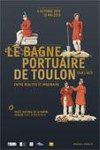 Le bagne portuaire de Toulon. Entre réalités et imaginaire 1748 – 1873, au musée national de la Marine à Toulon, du 6 octobre 2012 au 13 mai 2013