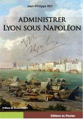 Administrer Lyon sous Napoléon, de Jean-Philippe Rey, éditions du Poutan