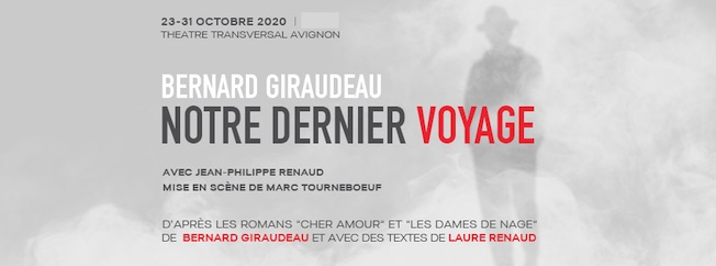Avignon, Théatre Transversal : Bernard Giraudeau, Notre Dernier Voyage. Jusqu'au 31 Octobre 2020 à 18h30